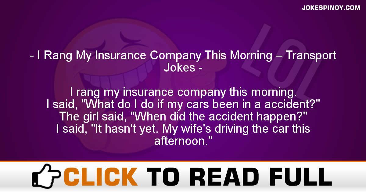 I Rang My Insurance Company This Morning – Transport Jokes