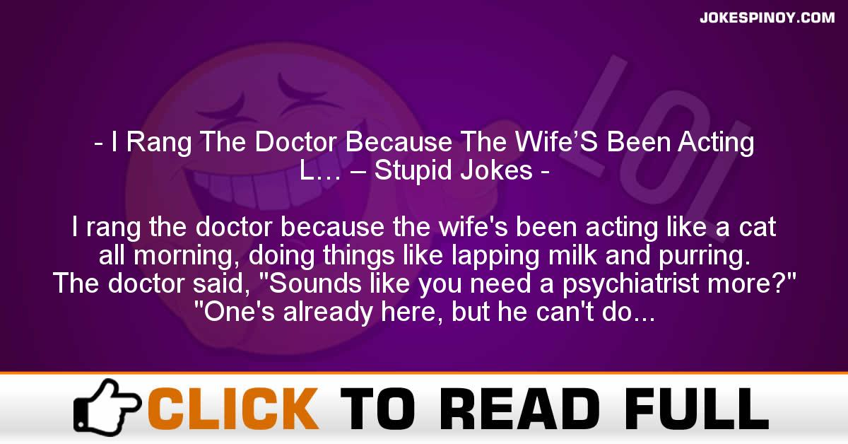 I Rang The Doctor Because The Wife'S Been Acting L… – Stupid Jokes