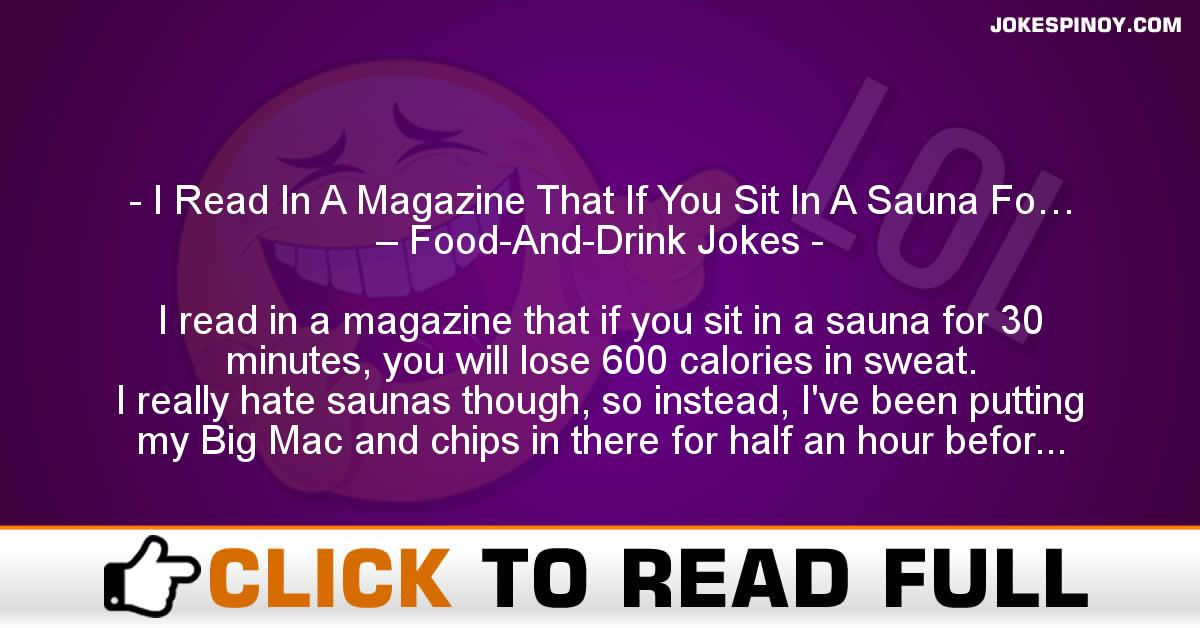 I Read In A Magazine That If You Sit In A Sauna Fo… – Food-And-Drink Jokes