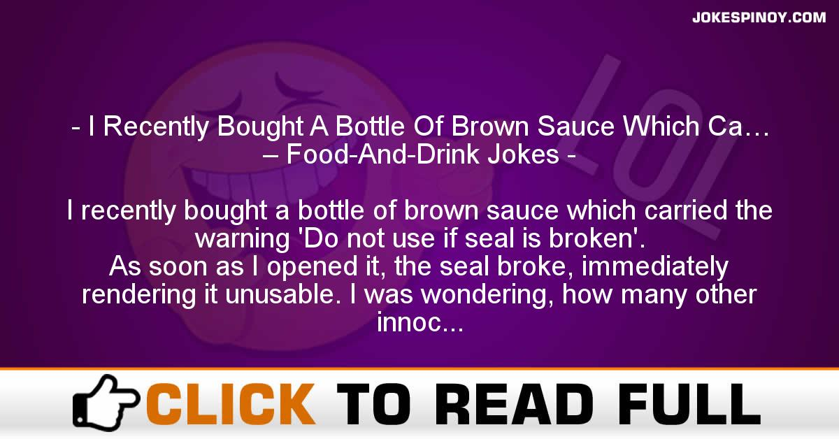 I Recently Bought A Bottle Of Brown Sauce Which Ca… – Food-And-Drink Jokes