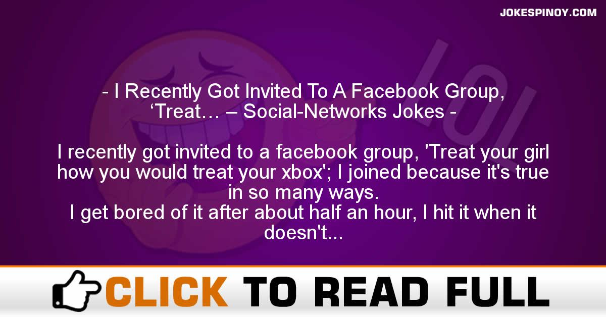 I Recently Got Invited To A Facebook Group, 'Treat… – Social-Networks Jokes