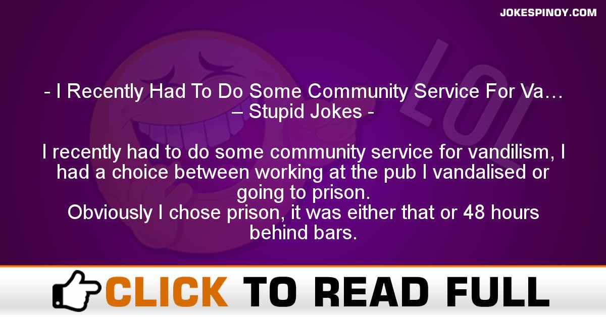 I Recently Had To Do Some Community Service For Va… – Stupid Jokes