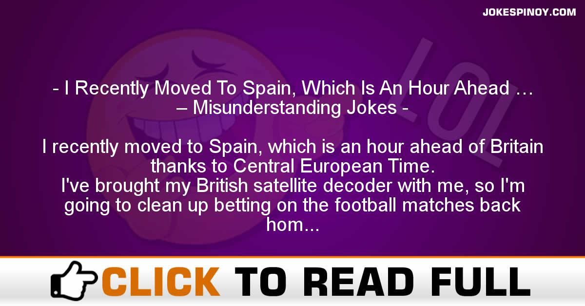 I Recently Moved To Spain, Which Is An Hour Ahead … – Misunderstanding Jokes
