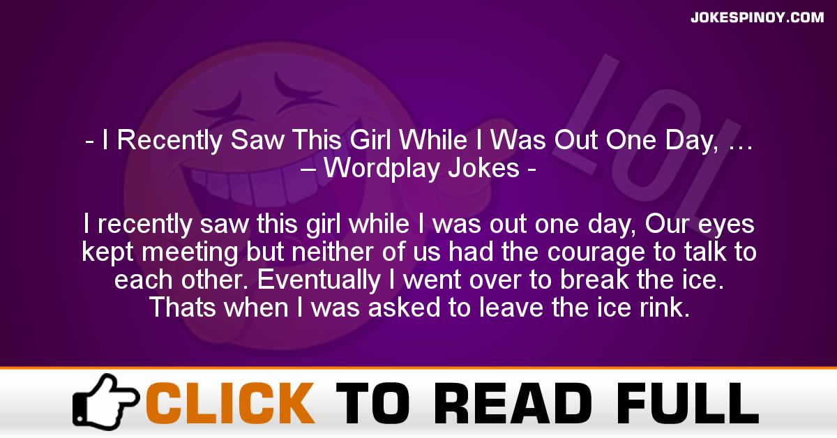 I Recently Saw This Girl While I Was Out One Day, … – Wordplay Jokes