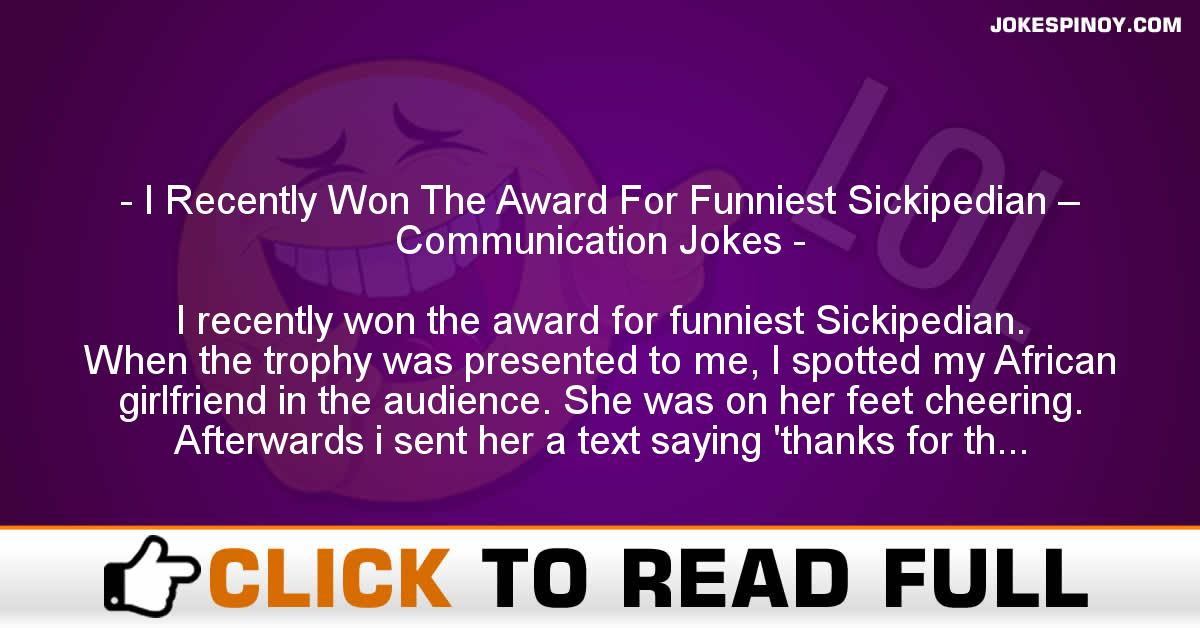 I Recently Won The Award For Funniest Sickipedian – Communication Jokes