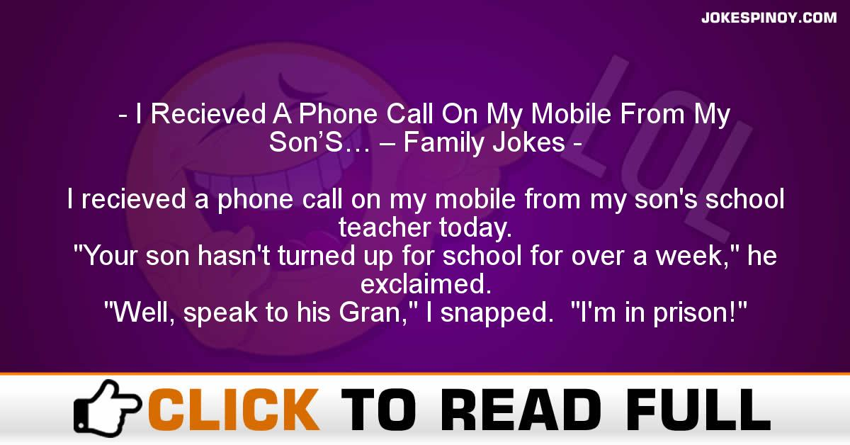 I Recieved A Phone Call On My Mobile From My Son'S… – Family Jokes