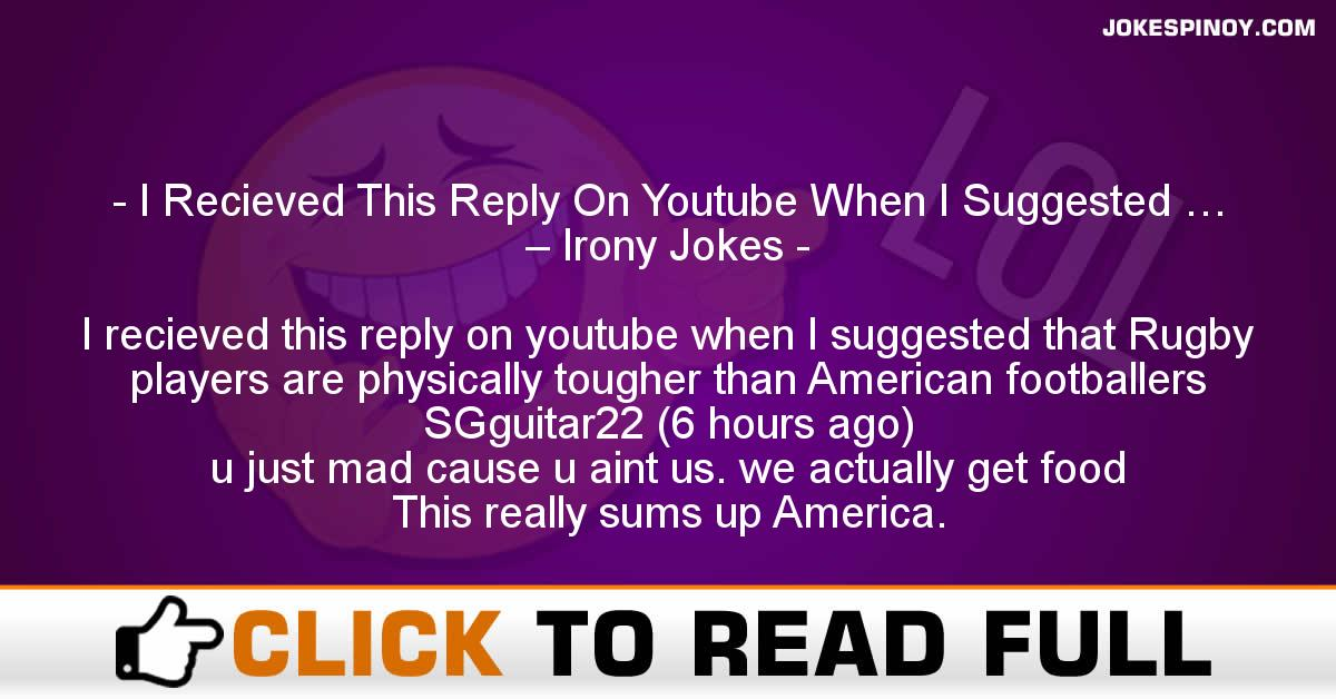I Recieved This Reply On Youtube When I Suggested … – Irony Jokes