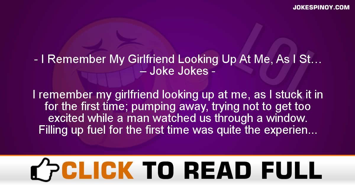 I Remember My Girlfriend Looking Up At Me, As I St… – Joke Jokes