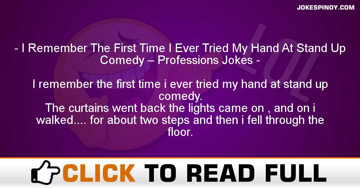 I Remember The First Time I Ever Tried My Hand At Stand Up Comedy – Professions Jokes