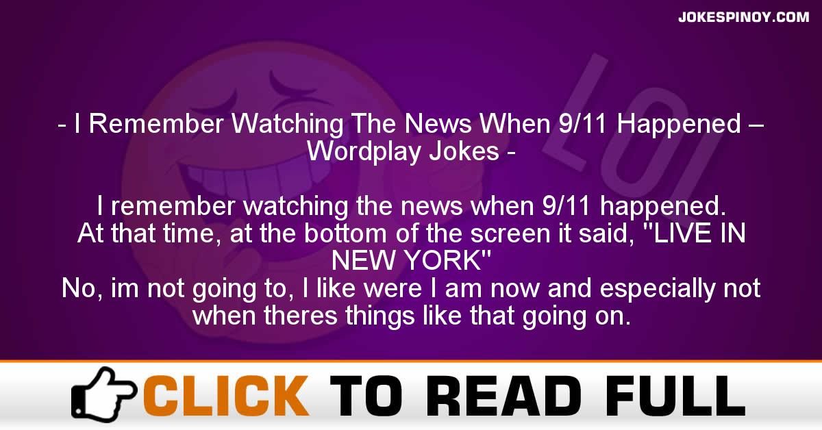 I Remember Watching The News When 9/11 Happened – Wordplay Jokes