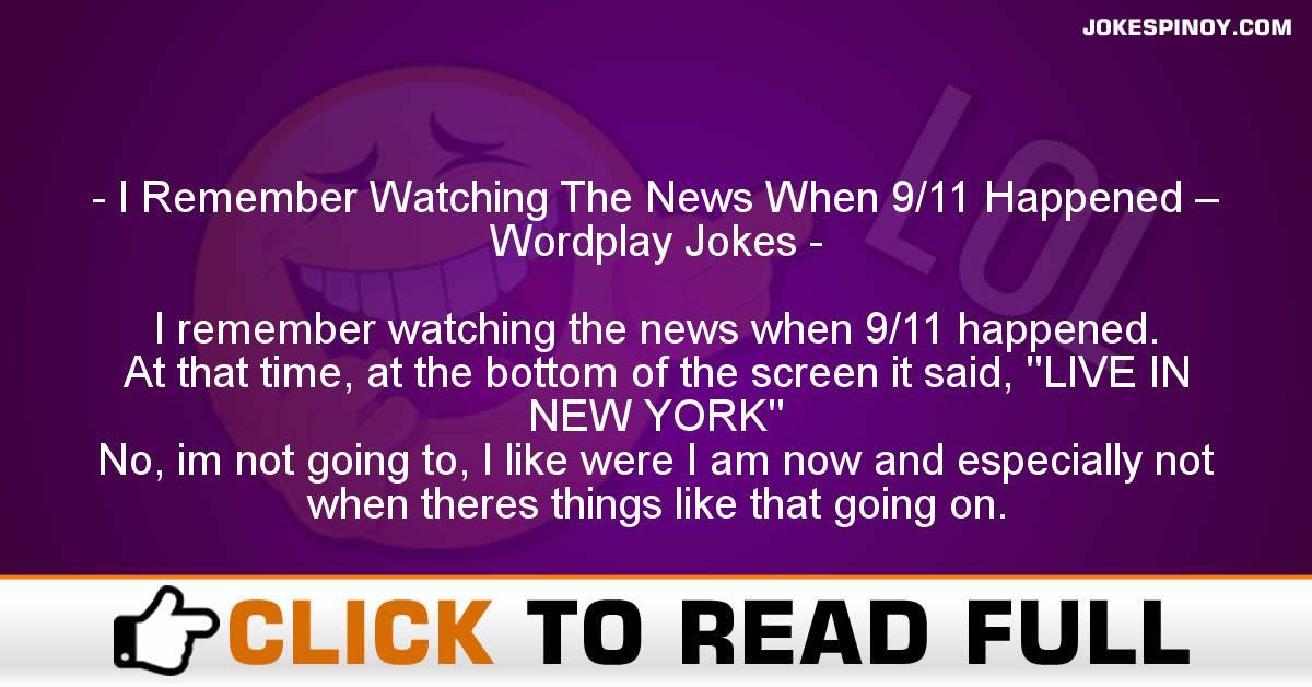 I Remember Watching The News When 9/11 Happened – Wordplay Jokes