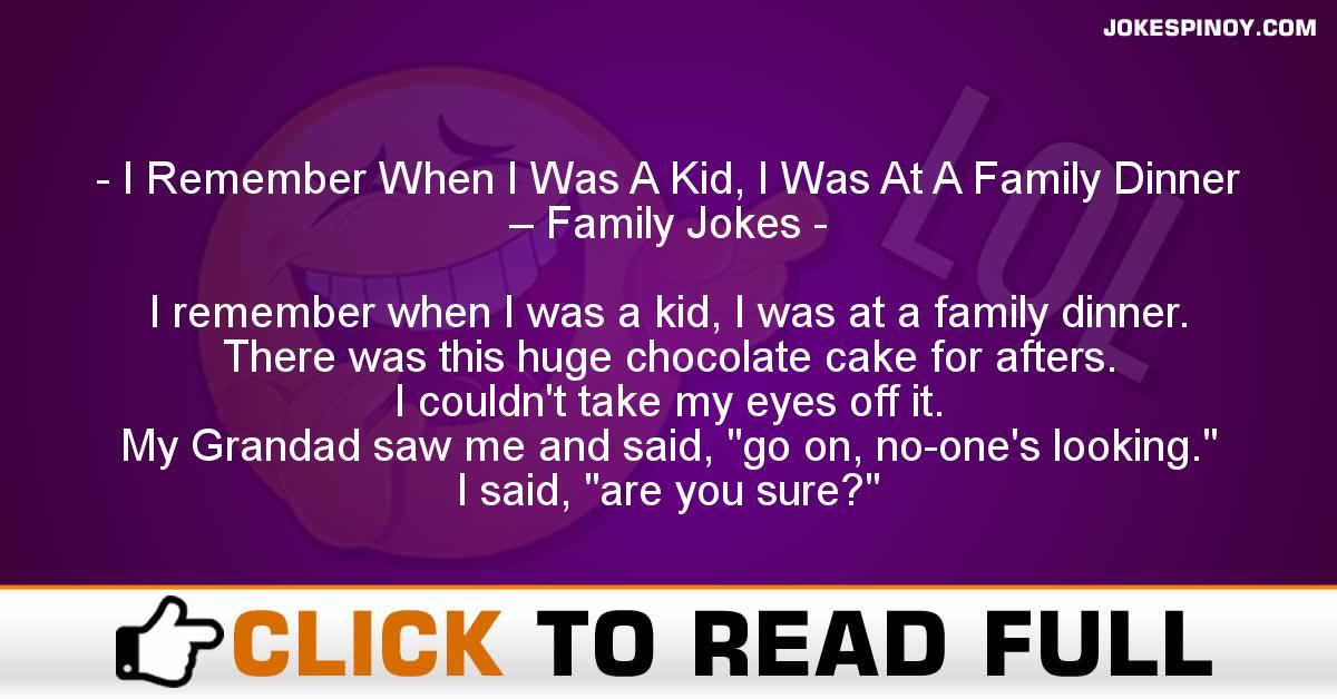 I Remember When I Was A Kid, I Was At A Family Dinner – Family Jokes