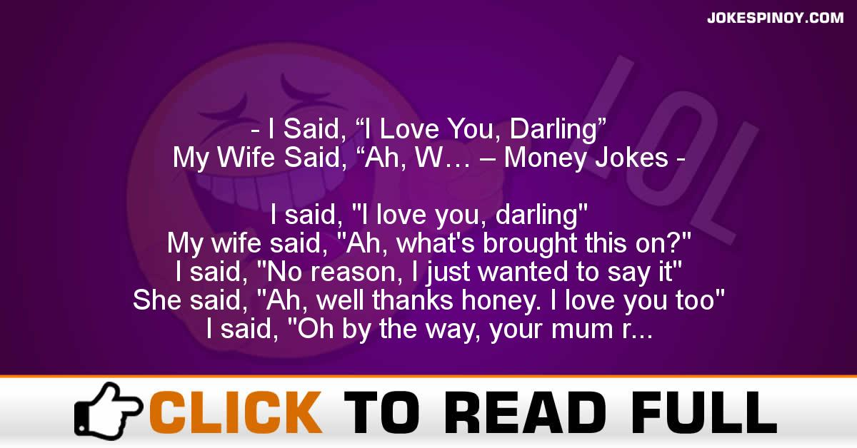 "I Said, ""I Love You, Darling"" My Wife Said, ""Ah, W… – Money Jokes"
