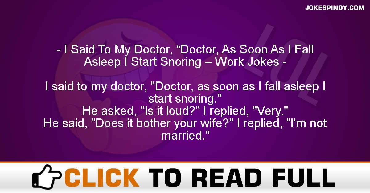"I Said To My Doctor, ""Doctor, As Soon As I Fall Asleep I Start Snoring – Work Jokes"
