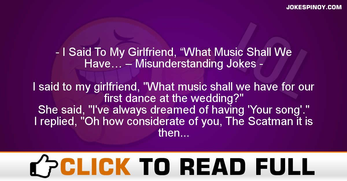 "I Said To My Girlfriend, ""What Music Shall We Have… – Misunderstanding Jokes"