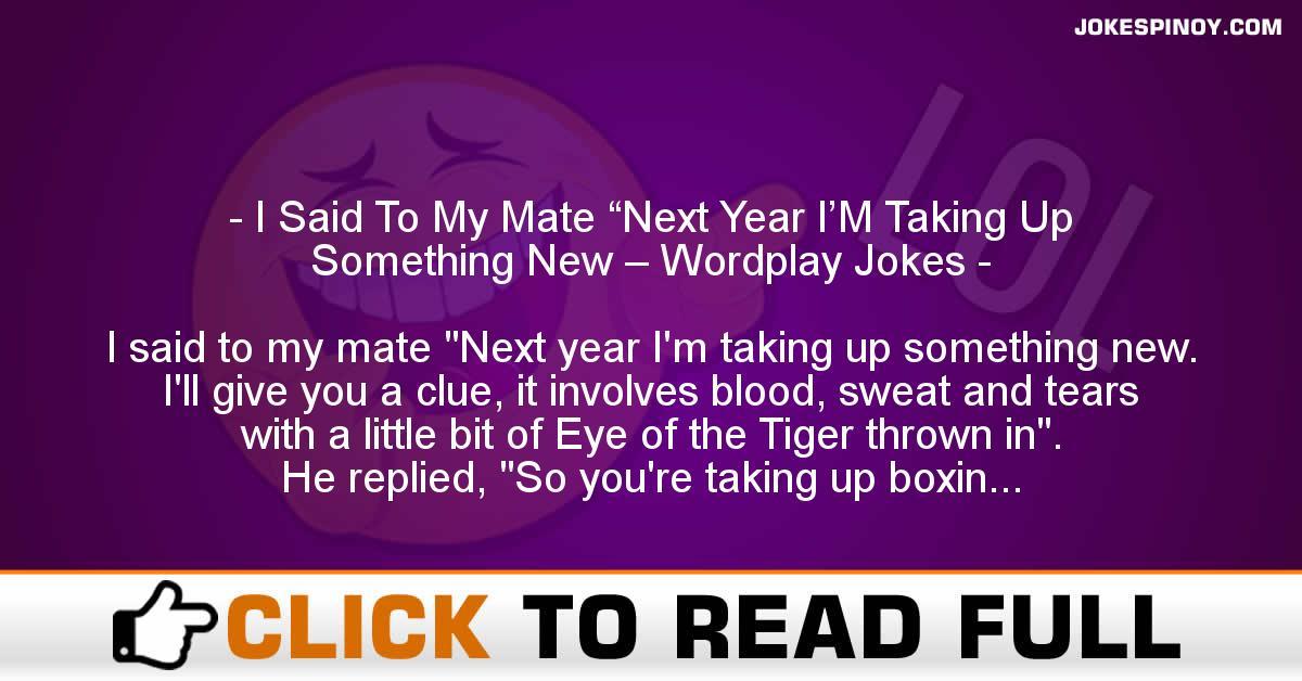 """I Said To My Mate """"Next Year I'M Taking Up Something New – Wordplay Jokes"""