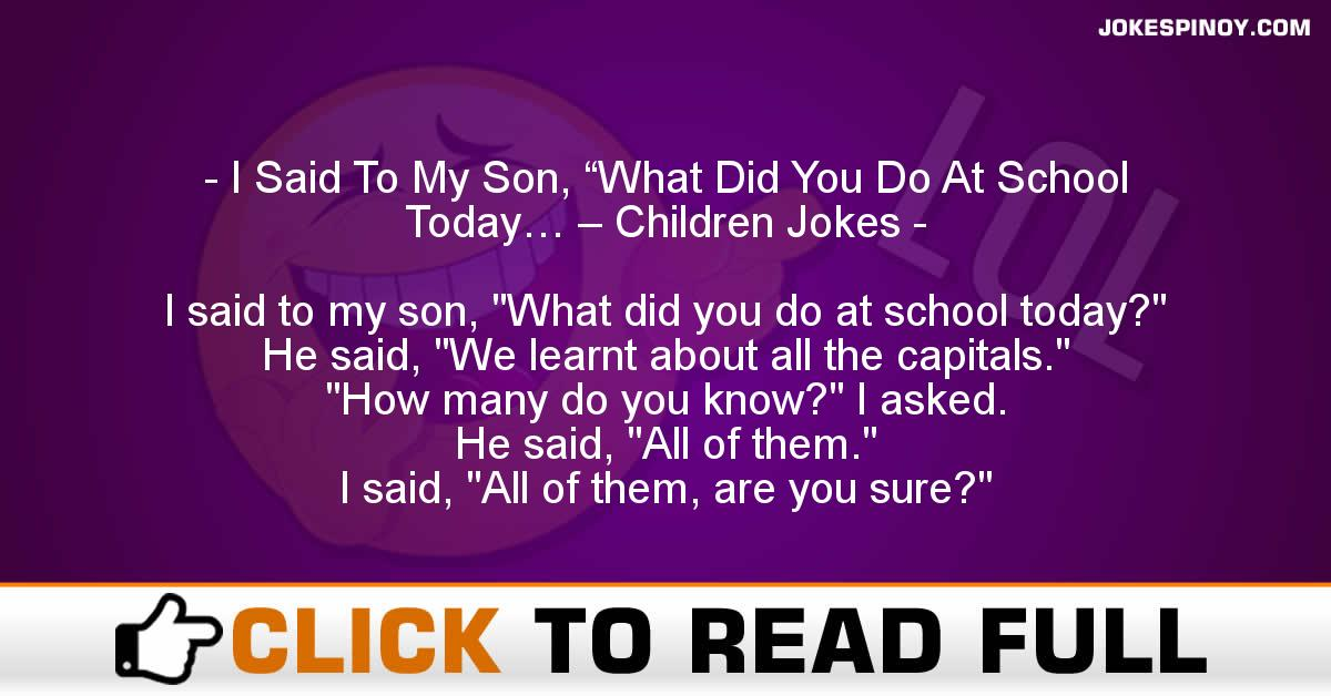 "I Said To My Son, ""What Did You Do At School Today… – Children Jokes"