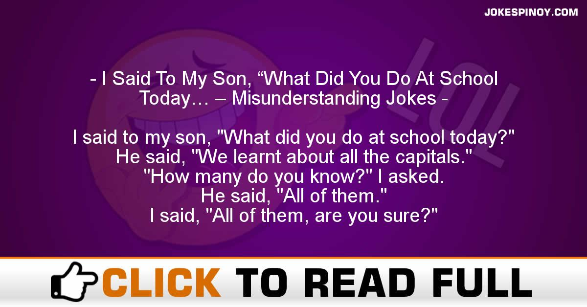 "I Said To My Son, ""What Did You Do At School Today… – Misunderstanding Jokes"