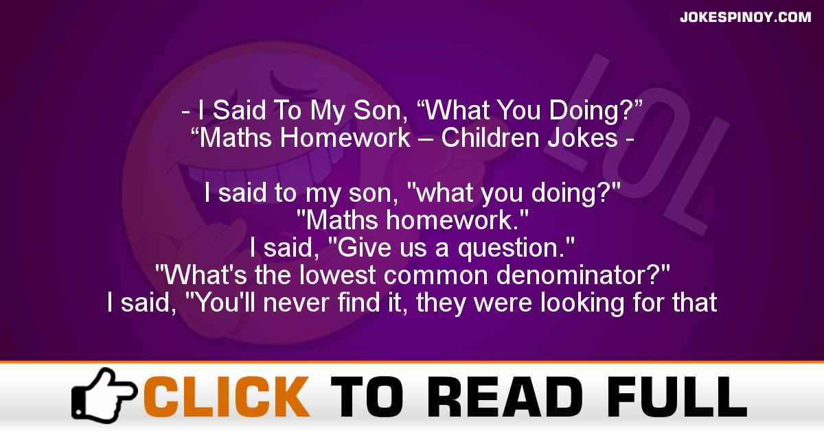 "I Said To My Son, ""What You Doing?"" ""Maths Homework – Children Jokes"