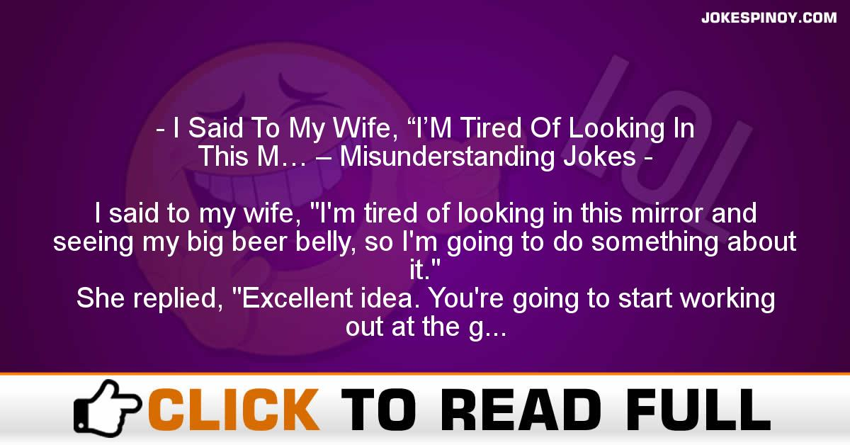 "I Said To My Wife, ""I'M Tired Of Looking In This M… – Misunderstanding Jokes"