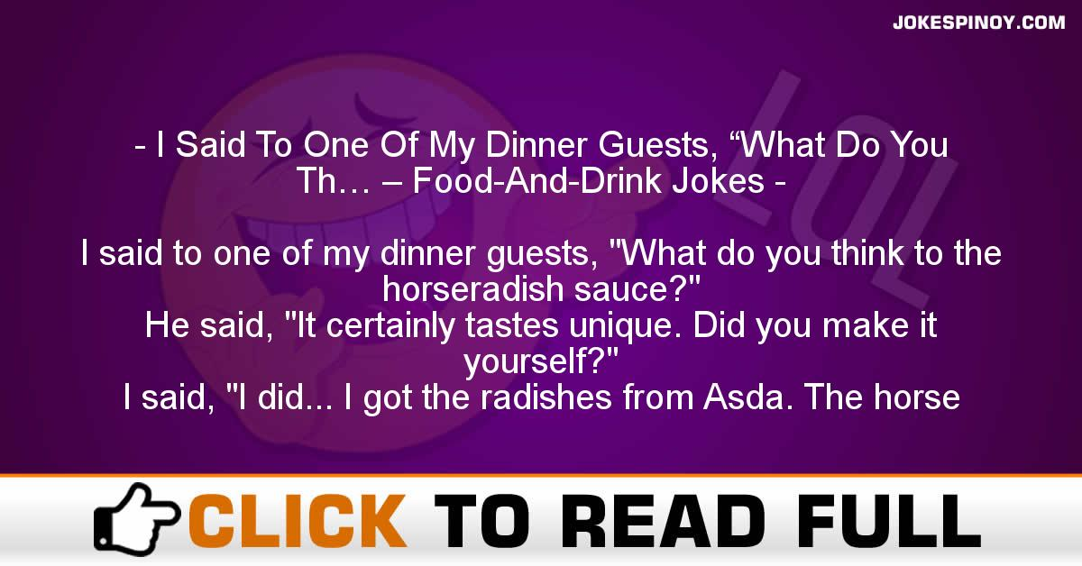 "I Said To One Of My Dinner Guests, ""What Do You Th… – Food-And-Drink Jokes"