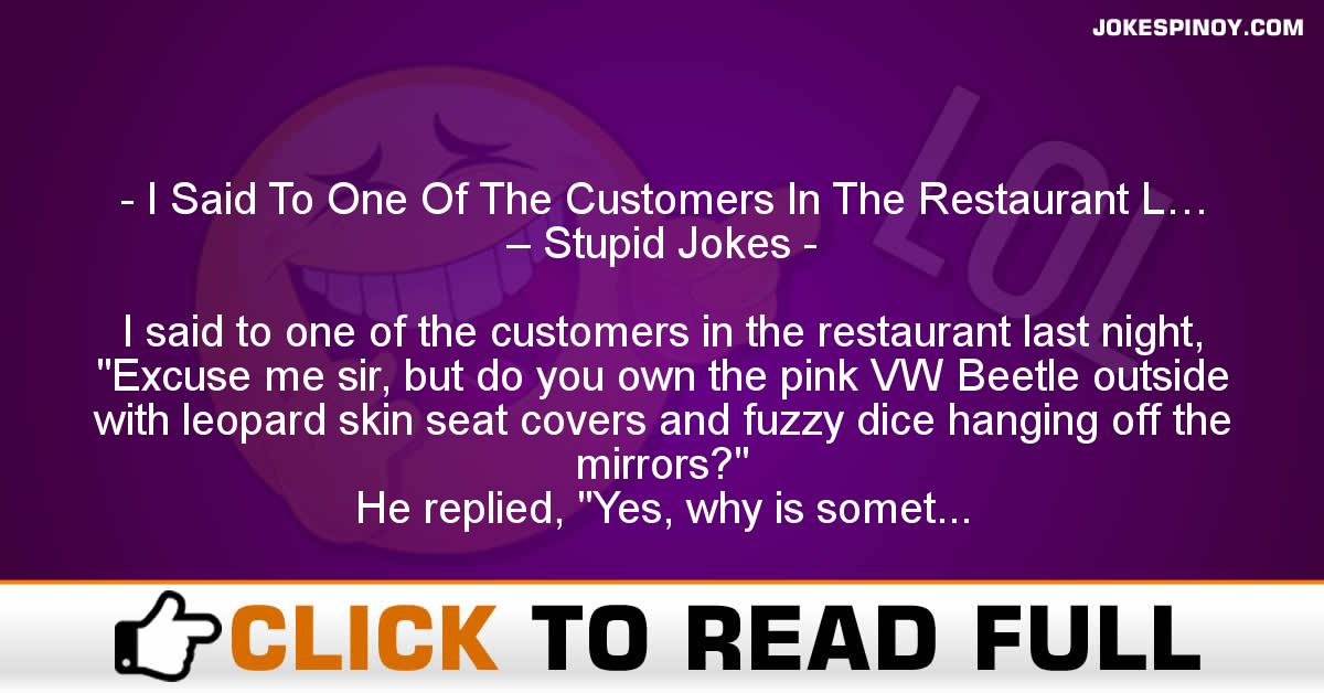 I Said To One Of The Customers In The Restaurant L… – Stupid Jokes