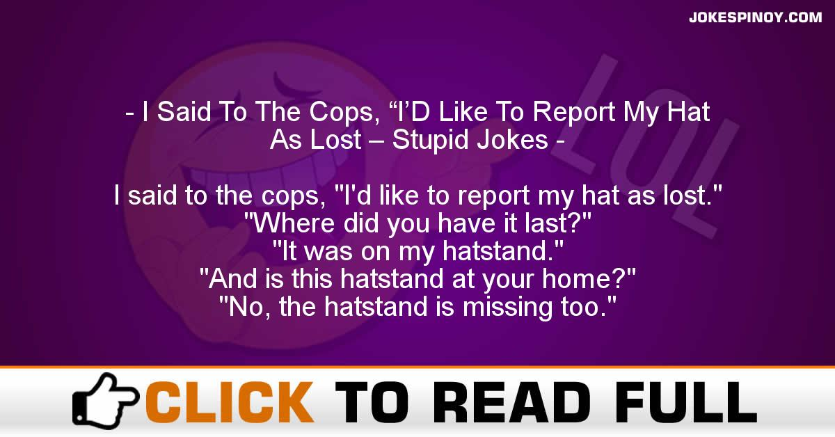 """I Said To The Cops, """"I'D Like To Report My Hat As Lost – Stupid Jokes"""