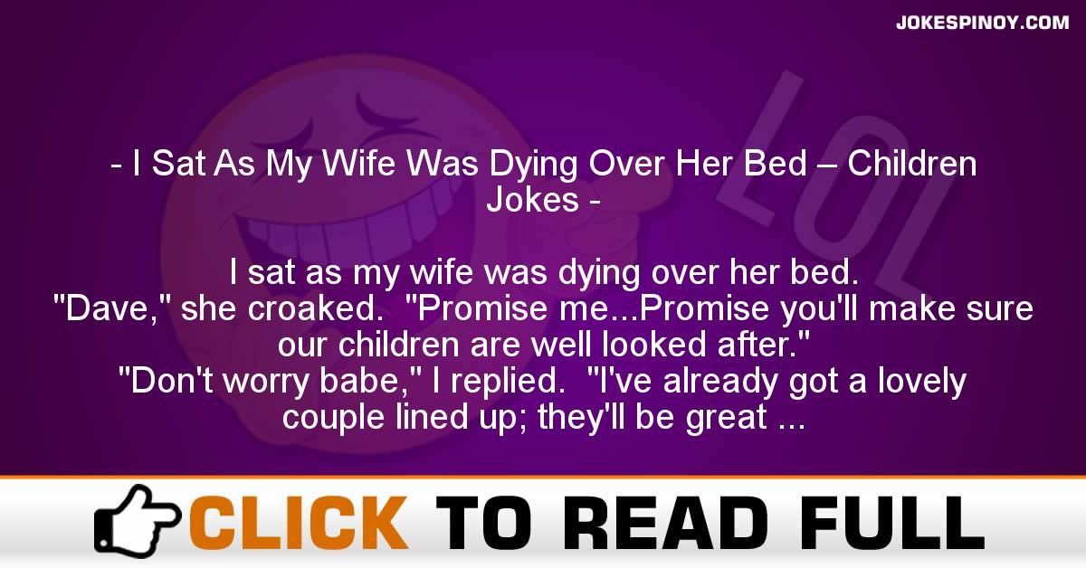 I Sat As My Wife Was Dying Over Her Bed – Children Jokes