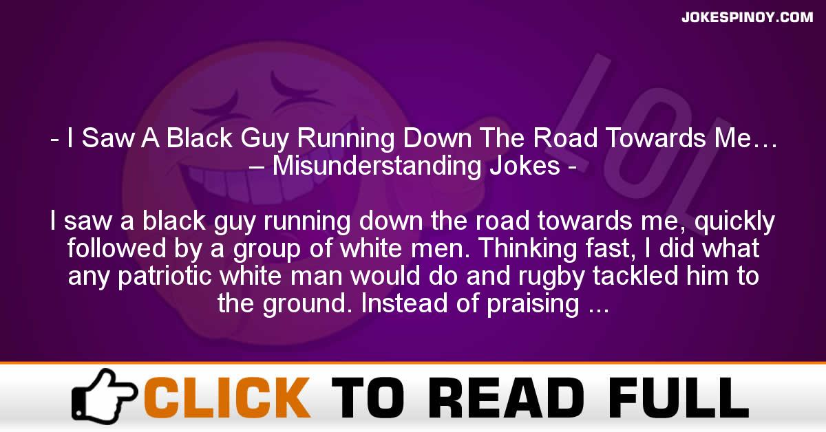 I Saw A Black Guy Running Down The Road Towards Me… – Misunderstanding Jokes