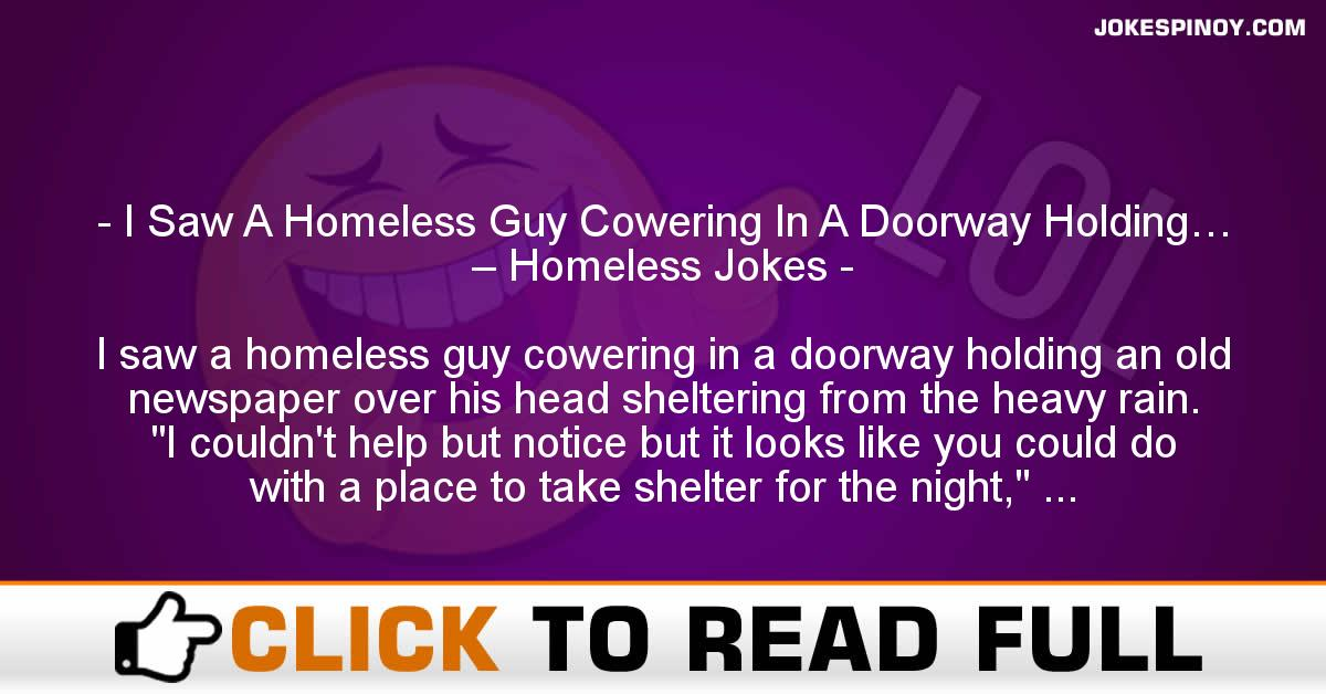 I Saw A Homeless Guy Cowering In A Doorway Holding… – Homeless Jokes