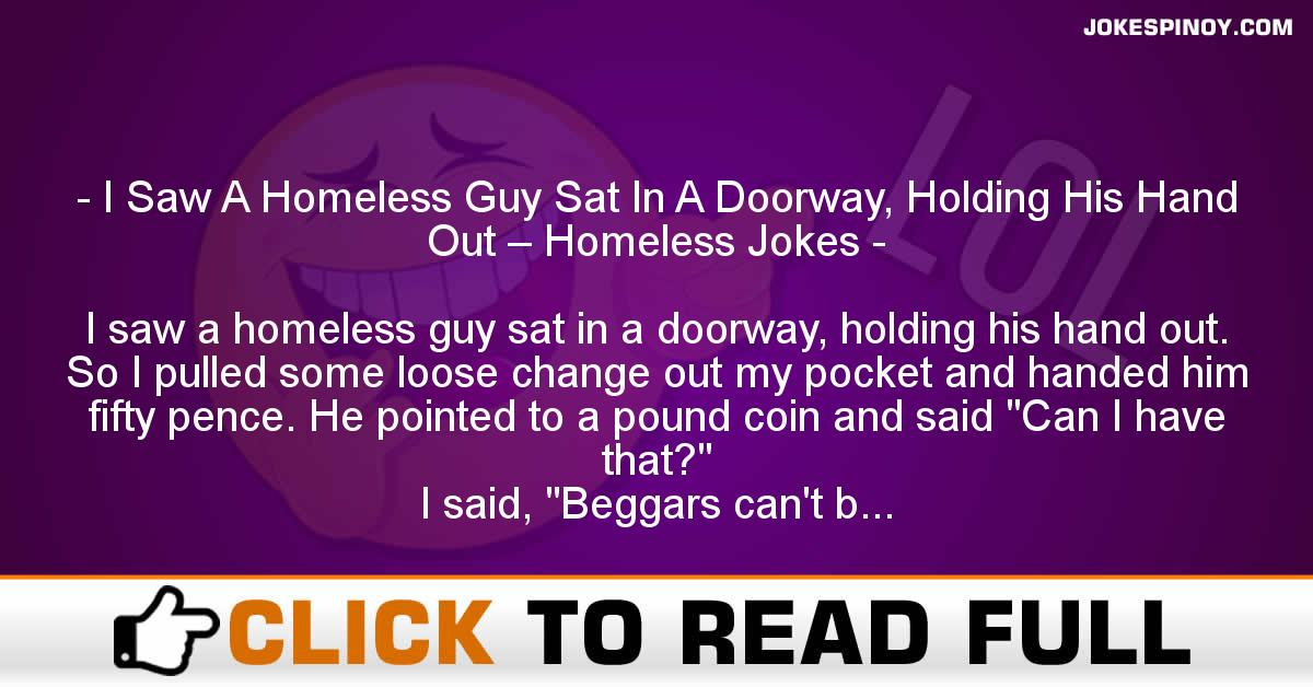I Saw A Homeless Guy Sat In A Doorway, Holding His Hand Out – Homeless Jokes