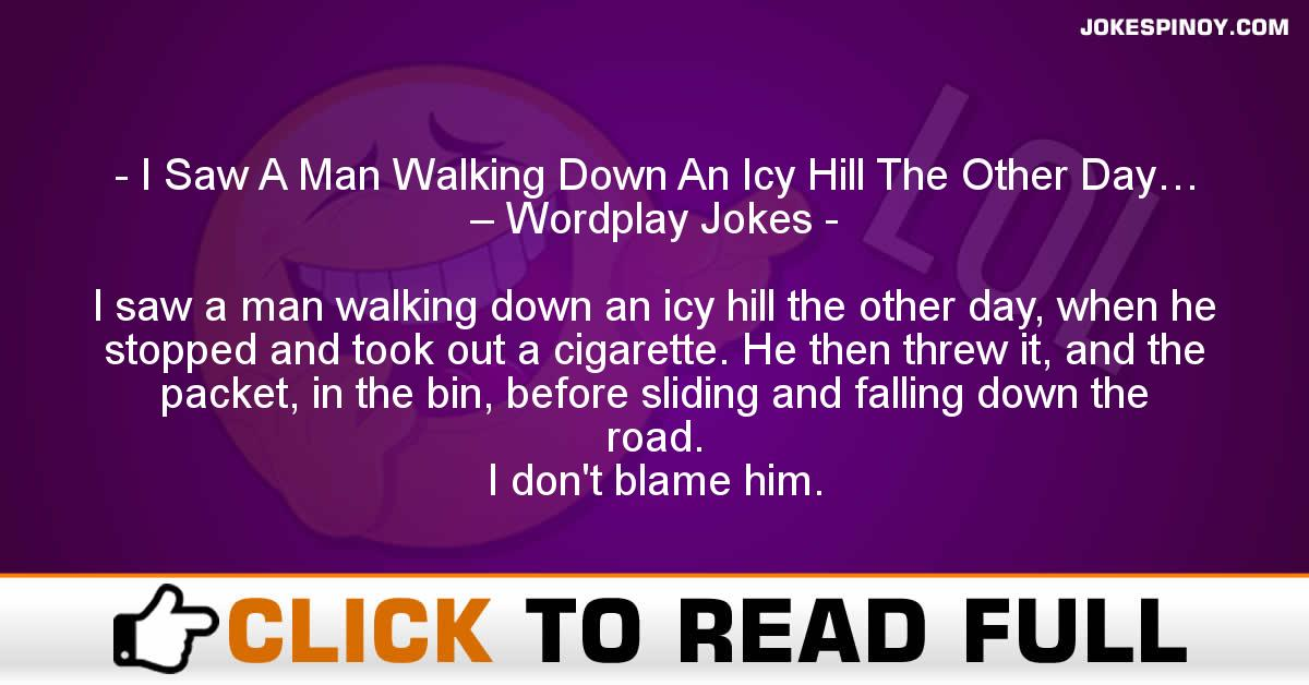 I Saw A Man Walking Down An Icy Hill The Other Day… – Wordplay Jokes