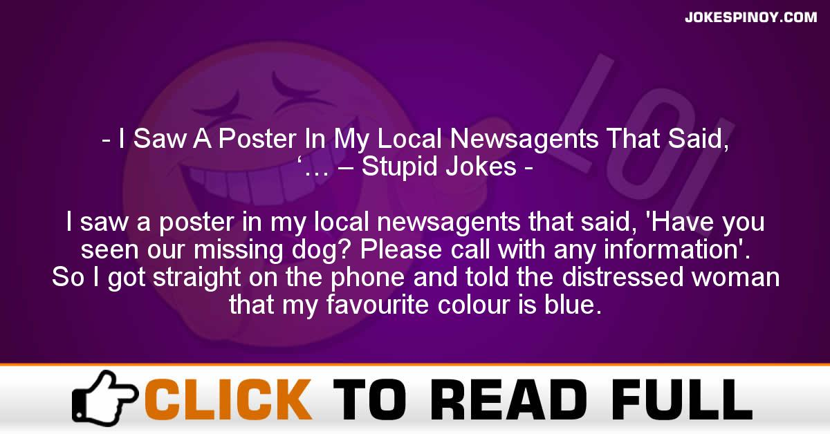 I Saw A Poster In My Local Newsagents That Said, '… – Stupid Jokes