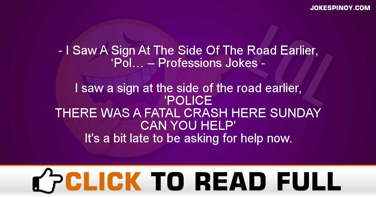 I Saw A Sign At The Side Of The Road Earlier, 'Pol… – Professions Jokes