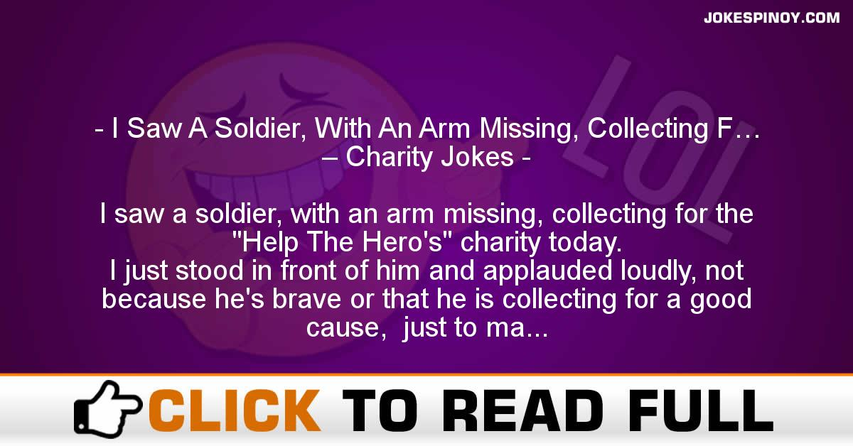 I Saw A Soldier, With An Arm Missing, Collecting F… – Charity Jokes