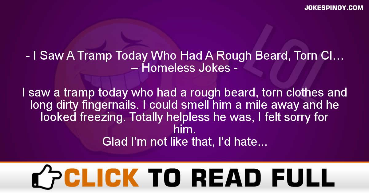 I Saw A Tramp Today Who Had A Rough Beard, Torn Cl… – Homeless Jokes