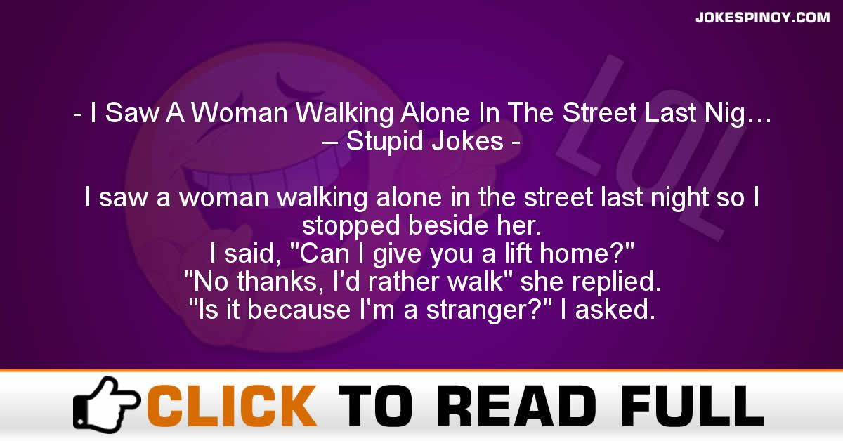 I Saw A Woman Walking Alone In The Street Last Nig… – Stupid Jokes