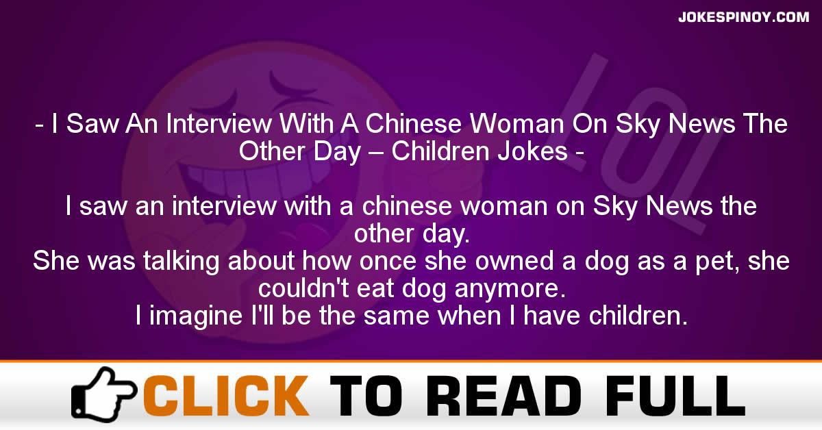 I Saw An Interview With A Chinese Woman On Sky News The Other Day – Children Jokes