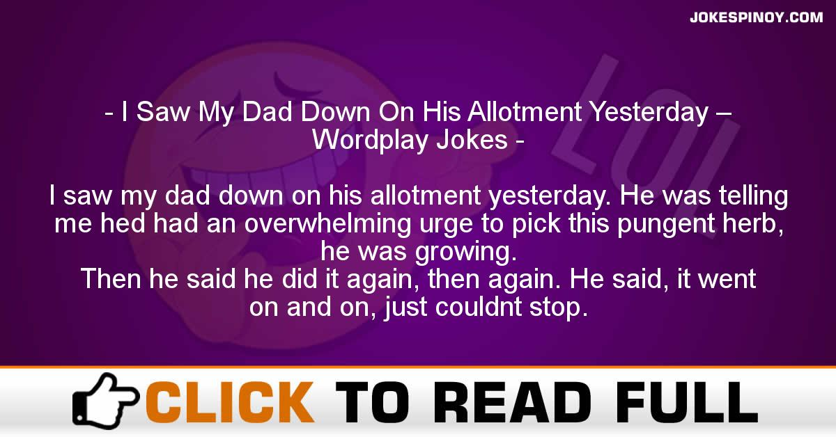 I Saw My Dad Down On His Allotment Yesterday – Wordplay Jokes