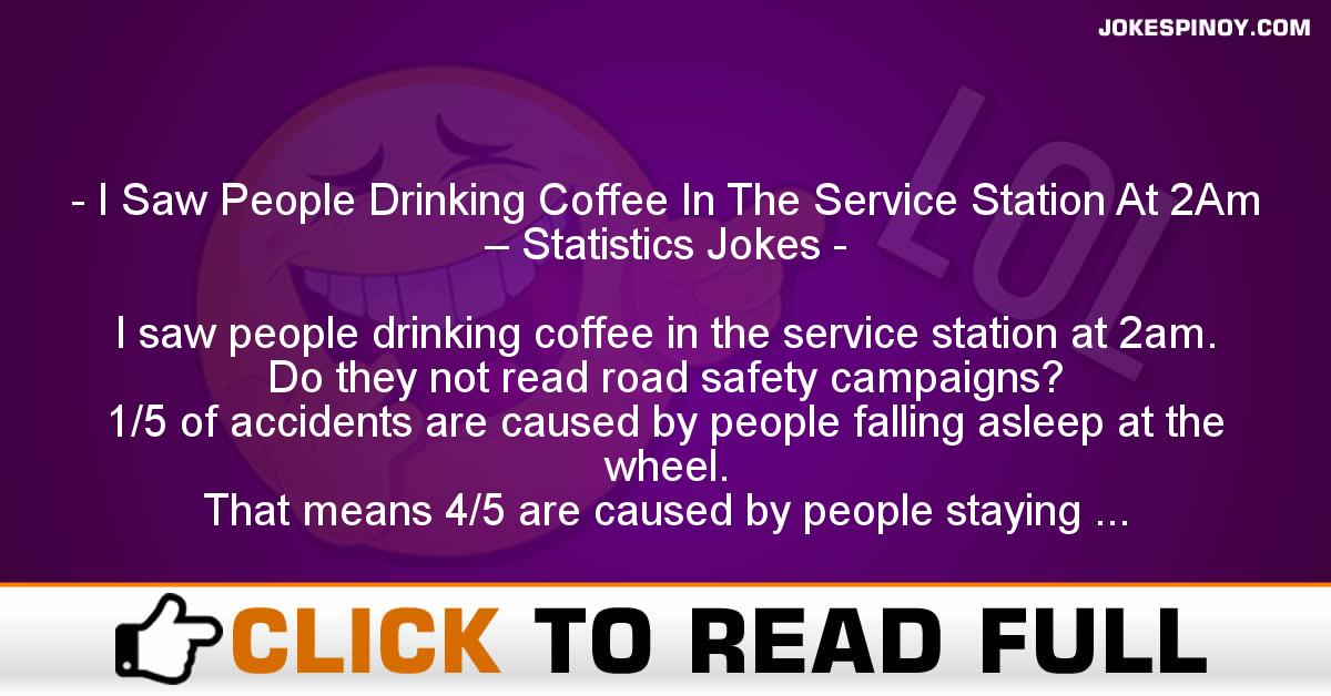 I Saw People Drinking Coffee In The Service Station At 2Am – Statistics Jokes