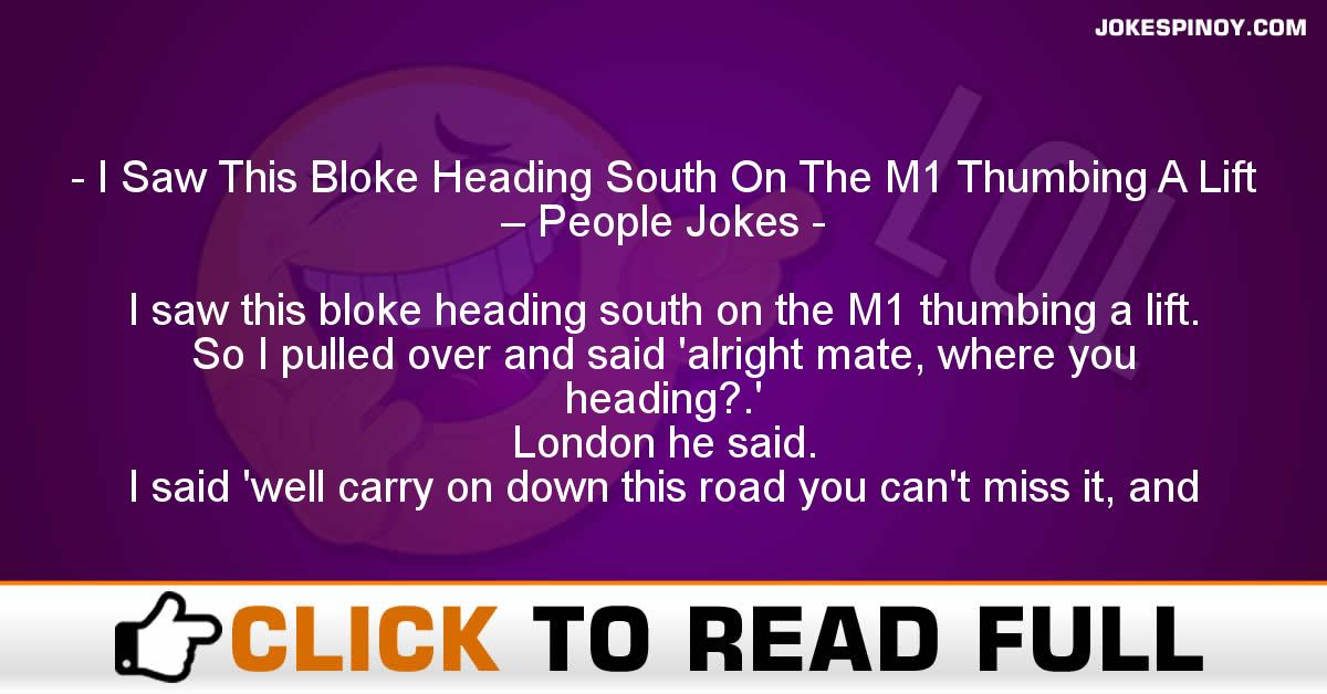 I Saw This Bloke Heading South On The M1 Thumbing A Lift – People Jokes