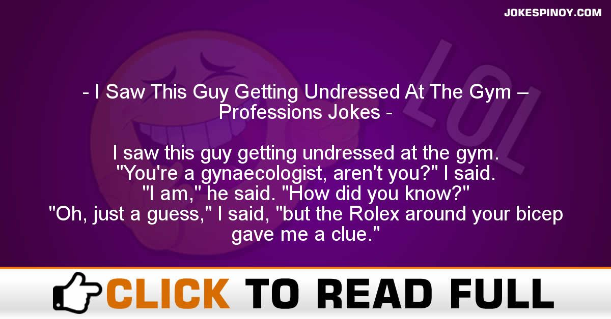 I Saw This Guy Getting Undressed At The Gym – Professions Jokes