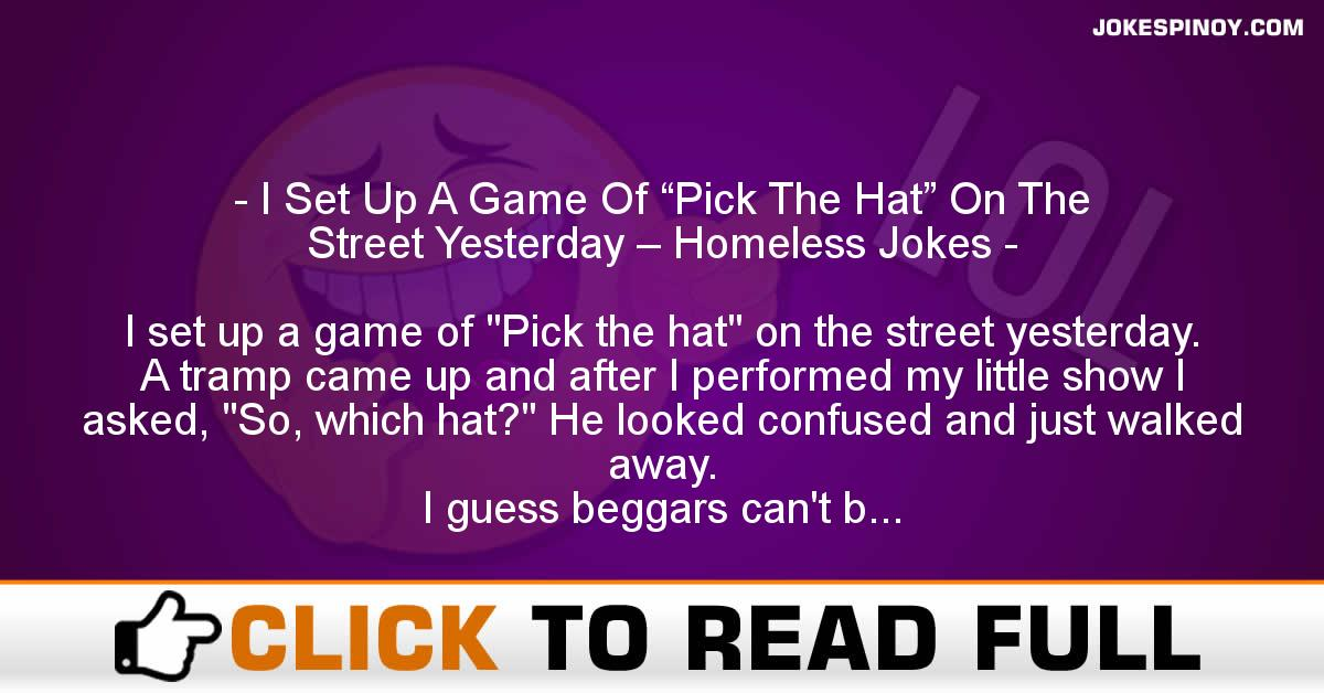 "I Set Up A Game Of ""Pick The Hat"" On The Street Yesterday – Homeless Jokes"