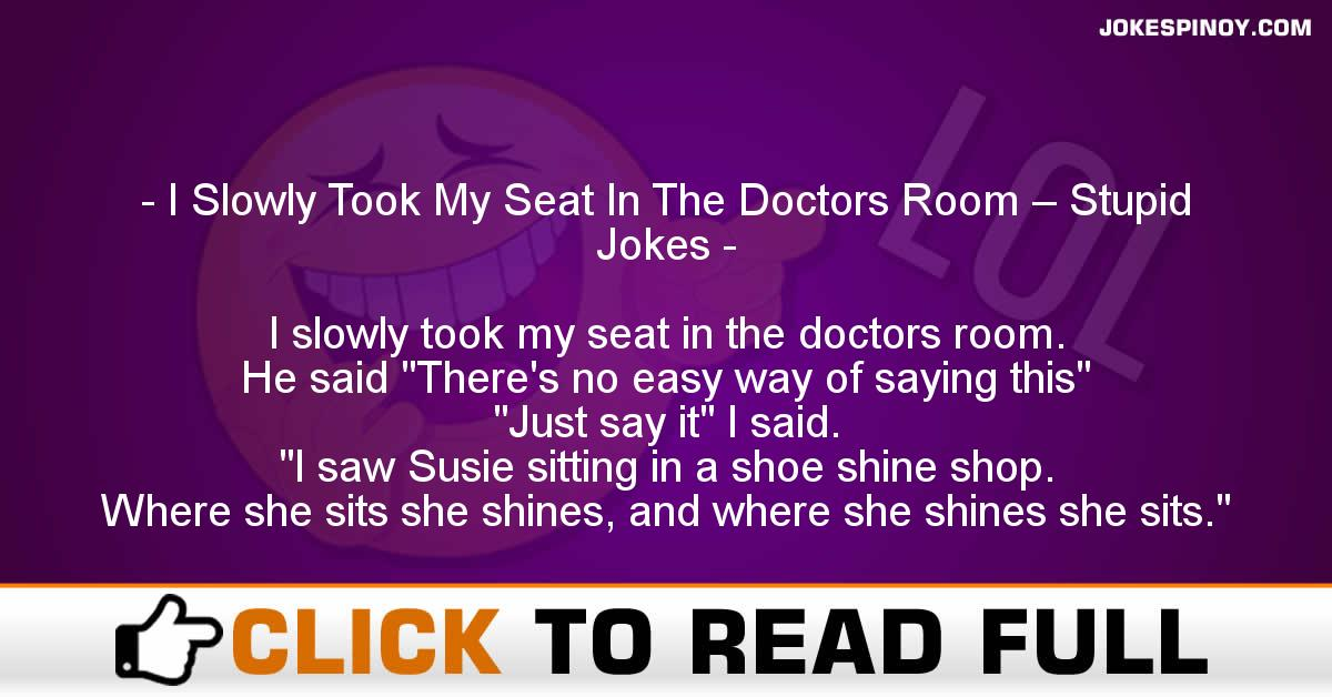 I Slowly Took My Seat In The Doctors Room – Stupid Jokes