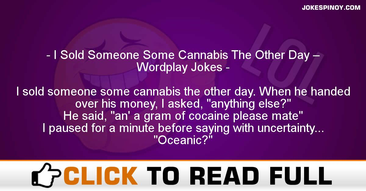 I Sold Someone Some Cannabis The Other Day – Wordplay Jokes