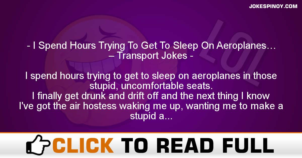 I Spend Hours Trying To Get To Sleep On Aeroplanes… – Transport Jokes
