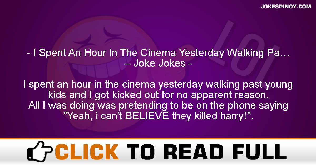 I Spent An Hour In The Cinema Yesterday Walking Pa… – Joke Jokes