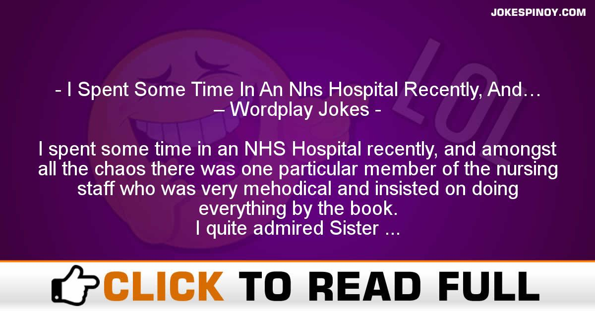 I Spent Some Time In An Nhs Hospital Recently, And… – Wordplay Jokes