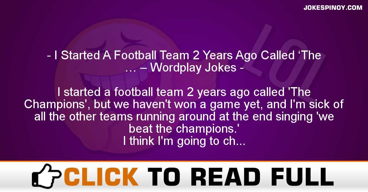 I Started A Football Team 2 Years Ago Called 'The … – Wordplay Jokes