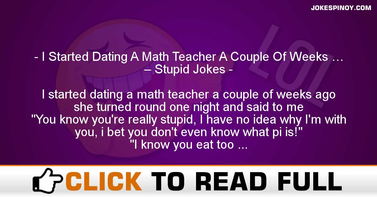 I Started Dating A Math Teacher A Couple Of Weeks … – Stupid Jokes